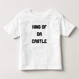 KING OF DA CASTLE TODDLER T-Shirt