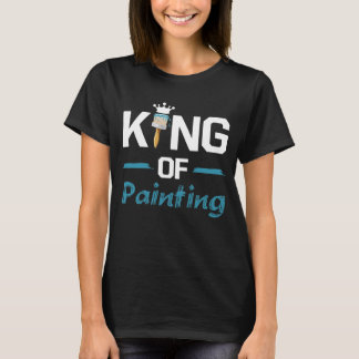 King of Painting Paint Contractor Artist T-Shirt