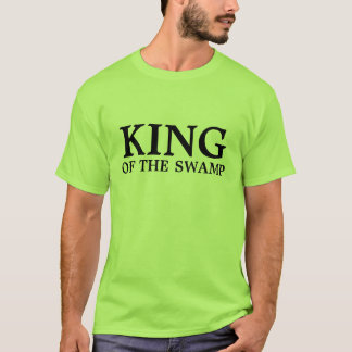 KING, OF THE SWAMP T-Shirt