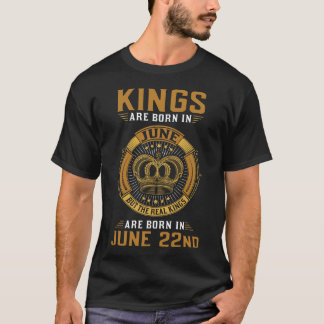 KINGS ARE BORN IN JUNE 22ND T-Shirt