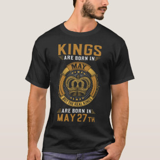 KINGS ARE BORN IN MAY 26TH T-Shirt