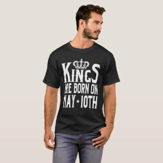 Kings Are Born On May 10th Funny Birthday T-Shirt