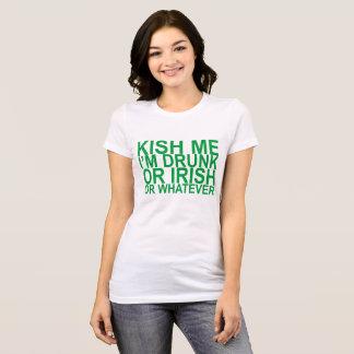 KISH ME I'M DRUNK OR IRISH OR WHATEVER ..png T-Shirt