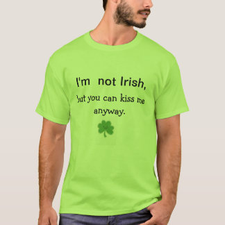 Kiss me ANYWAY st. Pattys day shirt