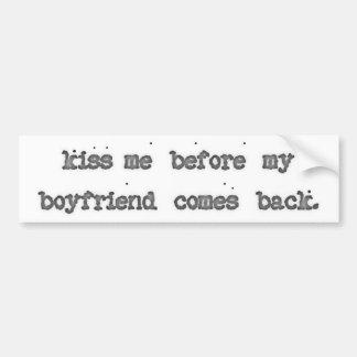 Kiss Me Before My Boyfriend Comes Back Bumper Sticker