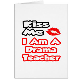 Kiss Me I Am A Drama Teacher Greeting Card
