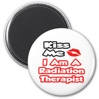 Kiss Me...I Am A Radiation Therapist Fridge Magnets