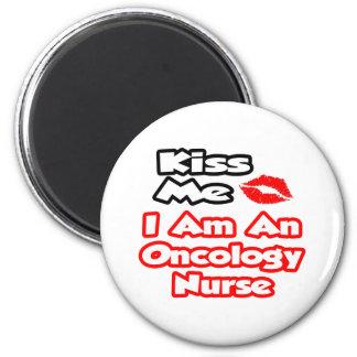 Kiss Me...I Am An Oncology Nurse Magnet
