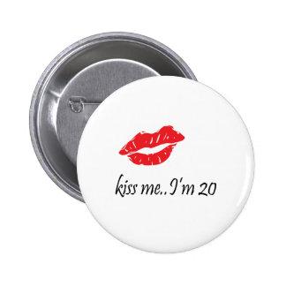 Kiss Me I m 20 Pinback Buttons