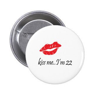 Kiss Me I m 22 Pins