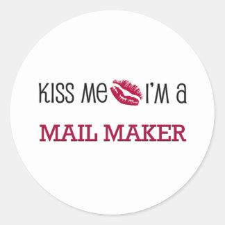 Kiss Me I m a MAIL MAKER Round Sticker