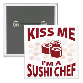 Kiss Me I m A Sushi Chef Pinback Buttons