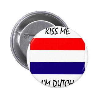 Kiss Me I m Dutch Pinback Buttons