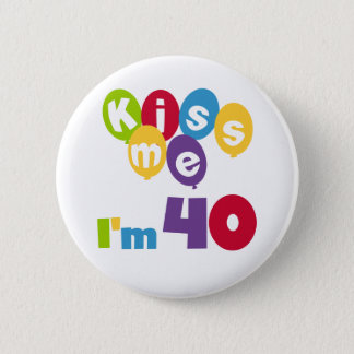 Kiss Me I'm 40 Birthday T-shirts and Gifts 6 Cm Round Badge