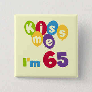 Kiss Me I'm 65 Birthday T-shirts and Gifts 15 Cm Square Badge