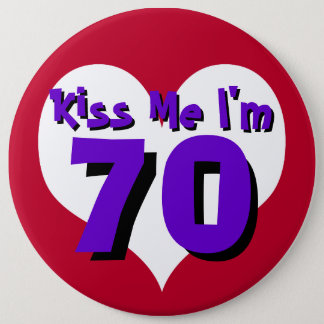 Kiss Me I'm 70 6 Cm Round Badge
