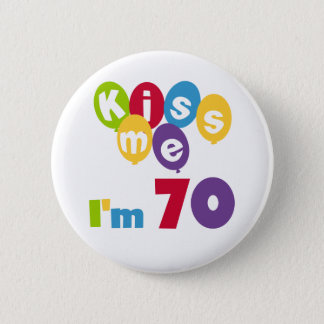Kiss Me I'm 70 Birthday T-shirts and Gifts 6 Cm Round Badge