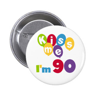 Kiss Me I'm 90 Birthday T-shirts and Gifts 6 Cm Round Badge