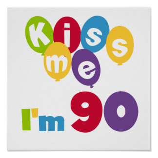 Kiss Me I'm 90 Birthday T-shirts and Gifts Poster