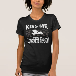 Kiss Me I'm A Concrete Person T-Shirt