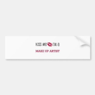 Kiss Me I'm a MAKE UP ARTIST Bumper Sticker