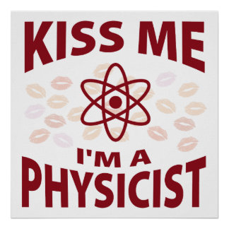 Kiss Me I'm A Physicist Poster