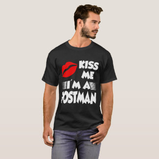 kiss me i'm a postman T-Shirt