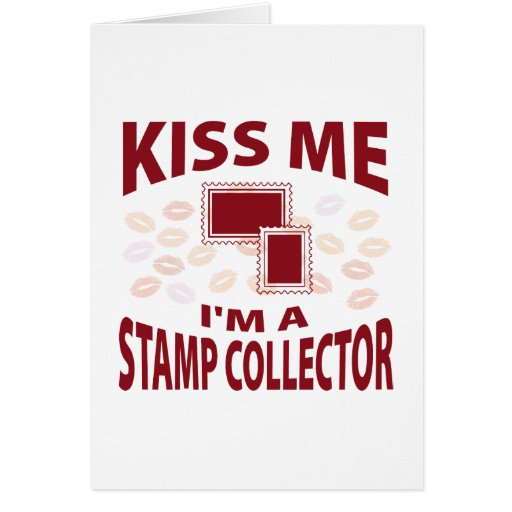 Kiss Me I'm A Stamp Collector Greeting Cards