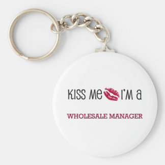 Kiss Me I'm a WHOLESALE MANAGER Basic Round Button Key Ring