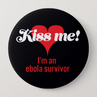 Kiss me! I'm an ebola survivor 10 Cm Round Badge