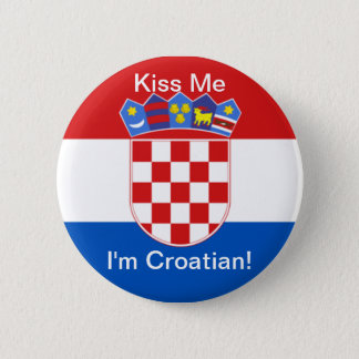Kiss Me I'm Croatian! 6 Cm Round Badge