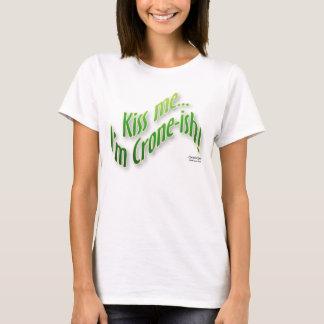 Kiss me...I'm Crone-ish T-Shirt