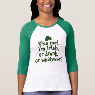 Kiss me I'm Irish Drunk Whatever T-Shirt