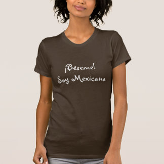 Kiss Me! I'm Mexican T-Shirt
