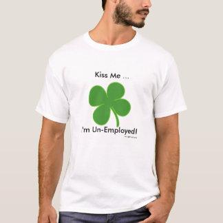 Kiss Me I'm Un-Employed! T-Shirt