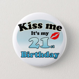 Kiss me it's my 21st Birthday 6 Cm Round Badge