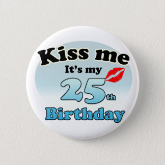 Kiss me it's my 25th Birthday 6 Cm Round Badge