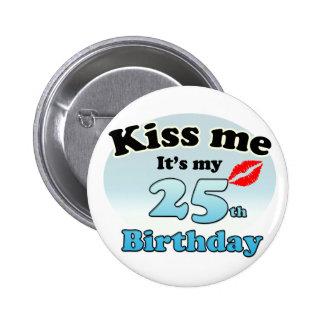 Kiss me it's my 25th Birthday 6 Cm Round Badge
