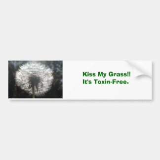 Kiss My Grass!!It's Toxin-Free. Bumper Sticker