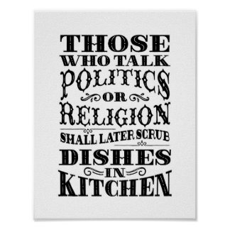 "Kitchen art: ""Those who talk politics or religion"" Poster"