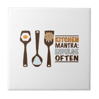 Kitchen Mantra: Indulge Often Ceramic Tiles