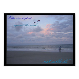 Kites are highest against the wind, not with it poster