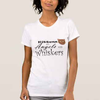 Kittens Are Angels With Whiskers Tshirts