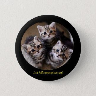 "Kittens ""Is it full communism yet?"" 6 Cm Round Badge"