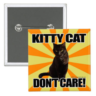 Kitty Cat Don t Care Pinback Buttons
