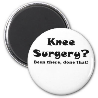 Knee Surgery Been There Done That Magnet