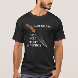KNIFE FIGHTING, IT'S MORE TRECHERY THEN ... T-Shirt