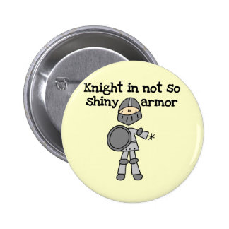 Knight Without Shine Tshirts and Gifts Pinback Button