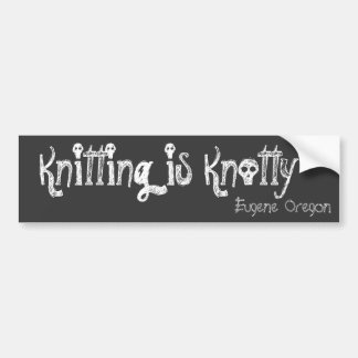 Knitting is Knotty, Eugene Oregon Bumper Sticker