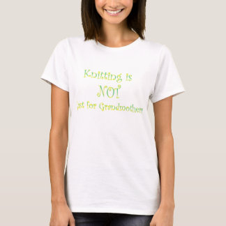 Knitting is NOT just for Grandmothers T-Shirt